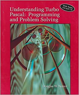 Understanding Turbo Pascal: Programming and Problem Solving/With Turbo 6.0 and 7.0: Douglas W. Nance: 9780314028129: Amazon.com: Books