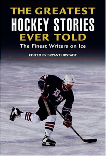 Read Online The Greatest Hockey Stories Ever Told: The Finest Writers on Ice pdf epub
