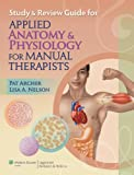 Study and Review Guide for Applied Anatomy and Physiology for Manual Therapists, Archer, Pat and Nelson, Lisa A., 1605477508