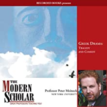 The Modern Scholar: Greek Drama: Tragedy and Comedy Lecture by Peter Meineck Narrated by Peter Meineck