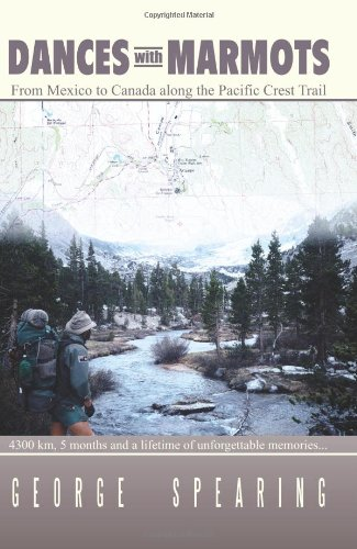 - Dances With Marmots - A Pacific Crest Trail Adventure by Spearing, George (2005) Paperback