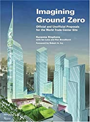 Imagining Ground Zero: The Official and Unofficial Proposals for the World Trade Center Site (Architectural Record Book)