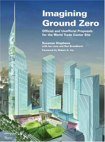 Imagining Ground Zero The Official And Unofficial Proposals For The