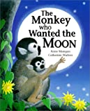 The Monkey Who Wanted the Moon, Anne Mangan, 1566563763