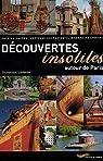 Découvertes insolites autour de Paris : Jardins cachés, châteaux enchanteurs, musées méconnus... par Lesbros