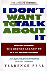 I Don't Want to Talk About It: Overcoming the Secret Legacy of Male Depression Paperback