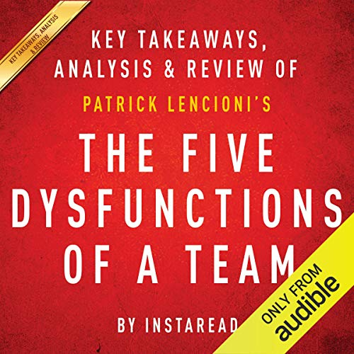 The Five Dysfunctions of a Team: A Leadership Fable, by Patrick Lencioni: Key Takeaways, Analysis & Review (The Five Dysfunctions Of A Team Audio)