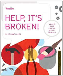Help, It's Broken!: A Fix-It Bible for the Repair Impaired: Amazon