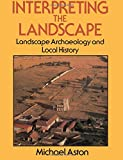 Interpreting the Landscape: Landscape, Archaeology and Local History