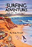 SURFING ADVENTURES of the '60s, '70s and Beyond..., Andy Forsyth, 1436379407