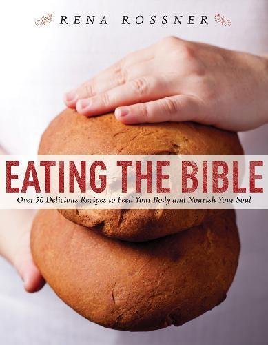 Eating the Bible: Over 50 Delicious Recipes to Feed Your Body and Nourish Your Soul
