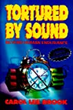 Tortured by Sound, Carol L. Brook, 0966462009