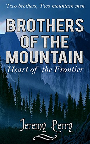 Brothers of the Mountain: Heart of the Frontier by [Perry, Jeremy]