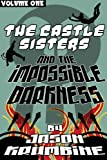 The Castle Sisters and the Impossible Darkness (The Castle Sisters Complete Volume 1)