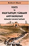 Visits to High Tartary, yârkand, and Kâshghar Formerly Chinese Tartary : And Return Journey over the Karakoram Pass, Shaw, Robert, 1402117515