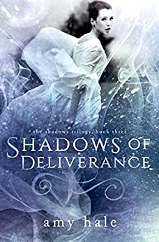 Shadows of Deliverance (The Shadows Trilogy Book 3) by [Hale, Amy]