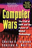 Computer Wars, Charles H. Ferguson, 0812923006