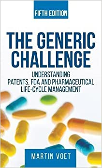 Book The Generic Challenge: Understanding Patents, FDA and Pharmaceutical Life-Cycle Management (Fifth Edition)