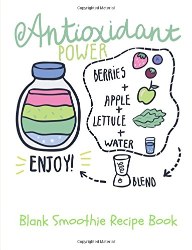 Download Blank Smoothie Recipe Book: Antioxidant Power Design  Blank Recipe Book  Journal, Notebook, Favourite Recipe Keeper, Organizer To Write & Store In  ... for 50 Recipes (Healthy Gifts) (Volume 6) pdf epub