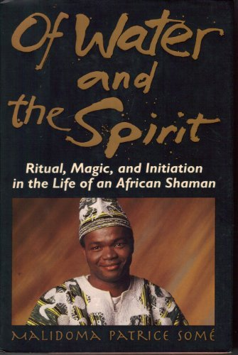 Of Water And Spirit: Ritual, Magic and Initiation in the Life of an African Shaman by Malidoma Patrice Som?? 1994-05-04: Amazon.es: Malidoma Patrice Som??: