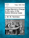 Judge Merrick's Charge to the Jury, in the Dalton Divorce Case, J. M. W. Yerrinton, 1275486142