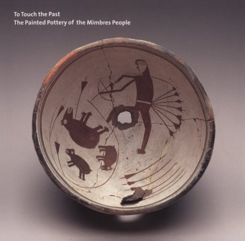 To Touch the Past: The Painted Pottery of the Mimbres People