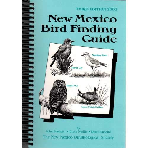New Mexico Bird Finding Guide, John E Parmeter; Bruce Neville; Doug Emkalns