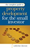 The Complete Guide to Property Development for Small Investors, Catherine Dawson, 0749446358
