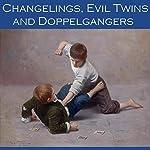 Changelings, Evil Twins and Doppelgangers: An Anthology of Polemic Tales | Morgan Robertson,Robert Louis Stevenson,Nathaniel Hawthorne,Henry Chapman Mercer,Rudyard Kipling,Robert E. Howard,Arthur Conan Doyle