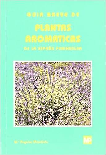 Guía breve de plantas aromáticas de la España peninsular: Amazon.es: Mendiola Ubillos, María Ángeles: Libros
