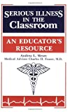 Serious Illness in the Classroom, Andrea L. Mesec and Charles H. Fraser, 1563084163