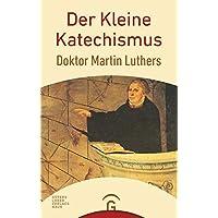 Der Kleine Katechismus Doktor Martin Luthers: Mit der Theologischen Erklärung von Barmen 1934, einer Sammlung von Gebeten, biblischen Worten und ... über das Kirchenjahr und die Bücher der Bibel