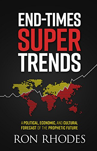 End-Times Super Trends: A Political, Economic, and Cultural Forecast of the Near-Term Prophetic Future by [Rhodes, Ron]