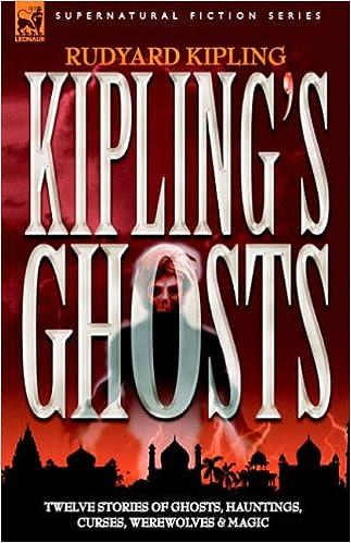 KIPLING'S GHOSTS: Twelve Stories of Ghosts, Hauntings, Curses, Werewolves and Magic