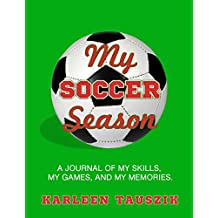 My Soccer Season: A journal of my skills,  my games, and my memories.