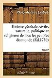 histoire g?n?rale civile naturelle politique et religieuse de tous les peuples du monde tome 2 french edition