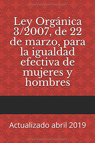 Ley Orgánica 3/2007, de 22 de marzo, para la igualdad efectiva de mujeres y hombres: Actualizado abril 2019 (Códigos Básicos) por Cortes Generales