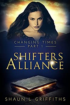 Shifters Alliance (CHANGING TIMES Book 1) by [Griffiths, Shaun L]