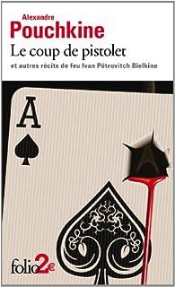 Le Coup de Pistolet et autres récits de feu Ivan Pétrovitch Bielkine par Alexandre Pouchkine