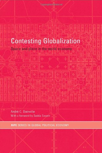 Contesting Globalization: Space and Place in the World Economy (RIPE Series in Global Political Economy)