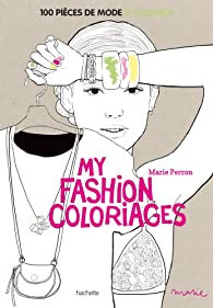 My fashion coloriage : 100 pièces de mode à colorier par Marie Perron