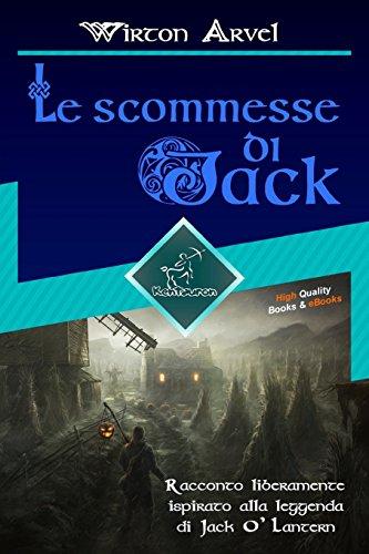 Le scommesse di Jack (Racconto celtico): Racconto liberamente ispirato alla leggenda di Jack O' Lantern, alla festa celtica di Samhain e alle origini di Halloween (Italian Edition)