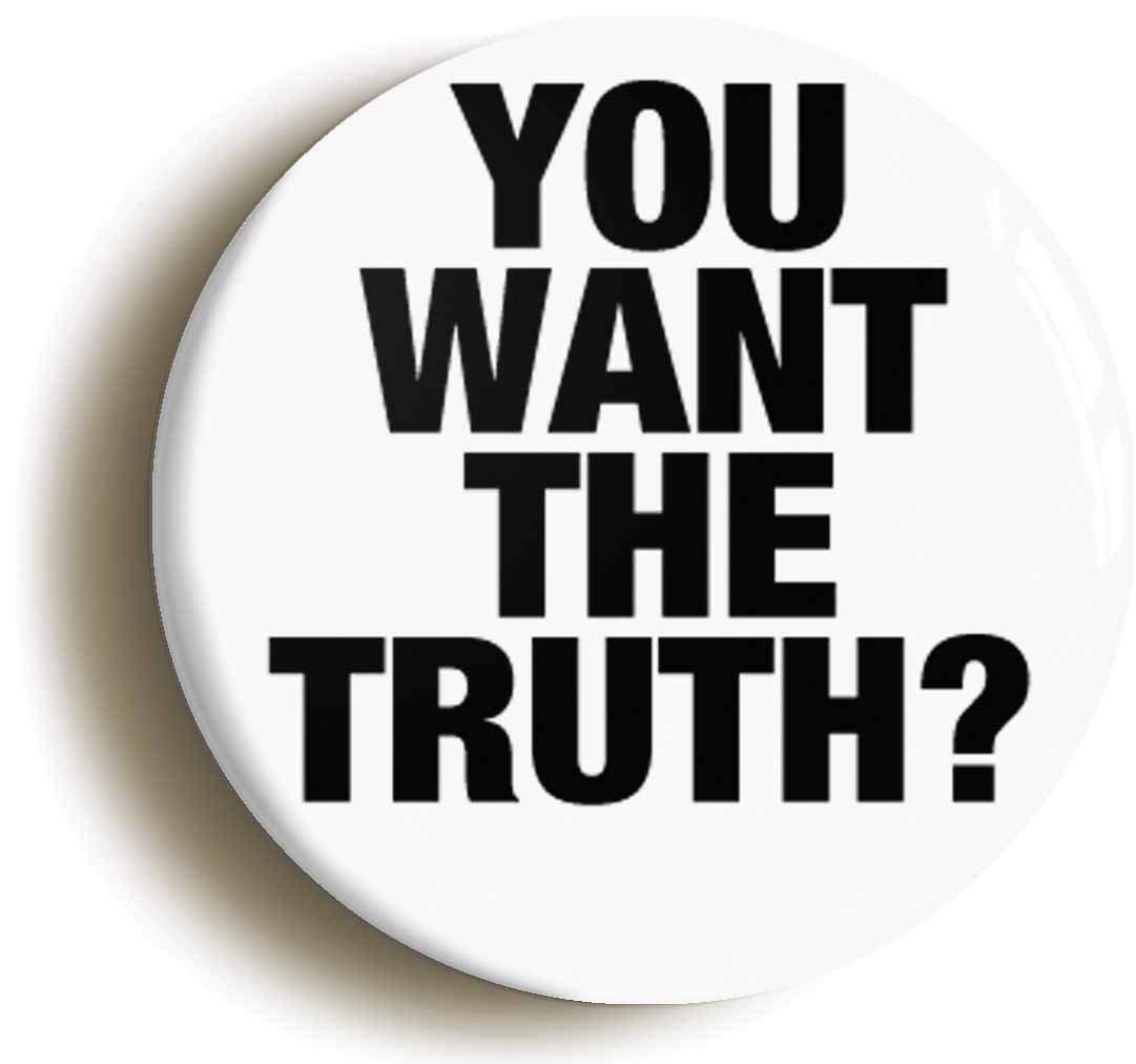 世界有名な YOU WANT THE TRUTH FUNNY diameter) WANT BADGE BUTTON THE PIN (Size is 1inch/25mm diameter) B06XJ1SZGN, 田原スポーツ:b7024332 --- arianechie.dominiotemporario.com