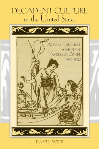 Decadent Culture in the United States: Art and Literature against the American Grain, 1890-1926 (SUNY series, Studies in