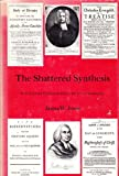 The Shattered Synthesis, Jones, James W., 0300016190