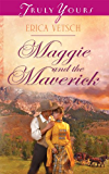 Maggie and the Maverick (Truly Yours Digital Editions Book 928)