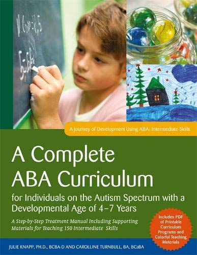 (A Complete ABA Curriculum for Individuals on the Autism Spectrum with a Developmental Age of 4-7 Years: A Step-by-Step Treatment Manual Including ... Development Using ABA: Intermediate Skills) )
