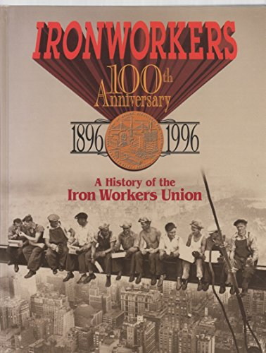 Ironworkers 100th Anniversary 1896-1996: A History of the Iron Workers Union