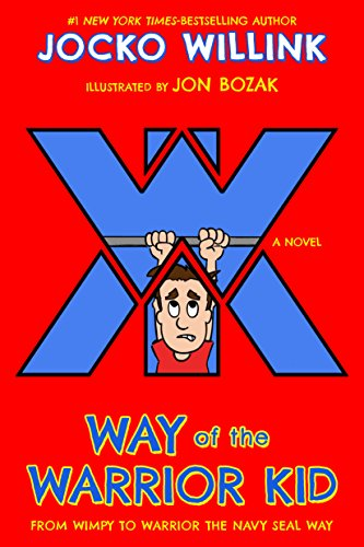 Way of the Warrior Kid: From Wimpy to Warrior the Navy SEAL Way: A Novel (Best Time To Ask For A Raise)