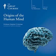 Origins of the Human Mind Lecture by  The Great Courses Narrated by Professor Stephen P. Hinshaw